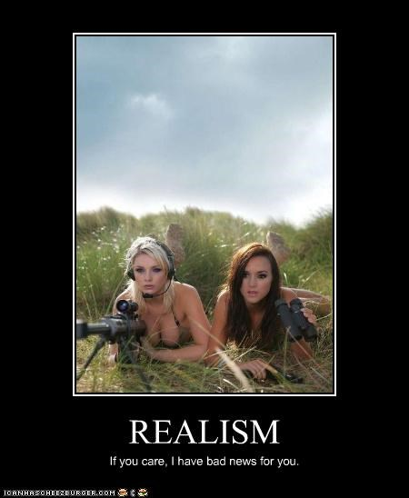 REALISM If you care, I have bad news for you.