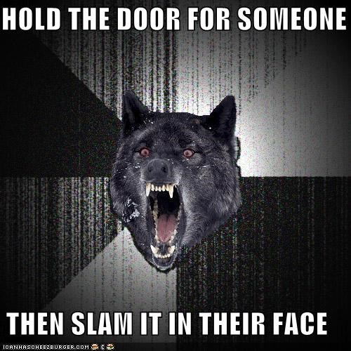 doors face hospitality Insanity Wolf manners Memes - 4194989824