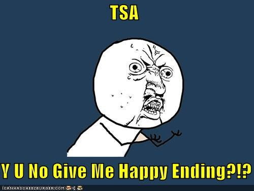 coupons,happy ending,massages,Memes,TSA,Y U No Guy