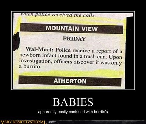Babies,burritos,food,fridays,i guess you can eat both,idiots,mistakes,wal mart