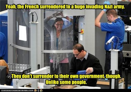 Yeah, the French surrendered to a huge invading Nazi army. They don't surrender to their own government, though. Unlike some people.