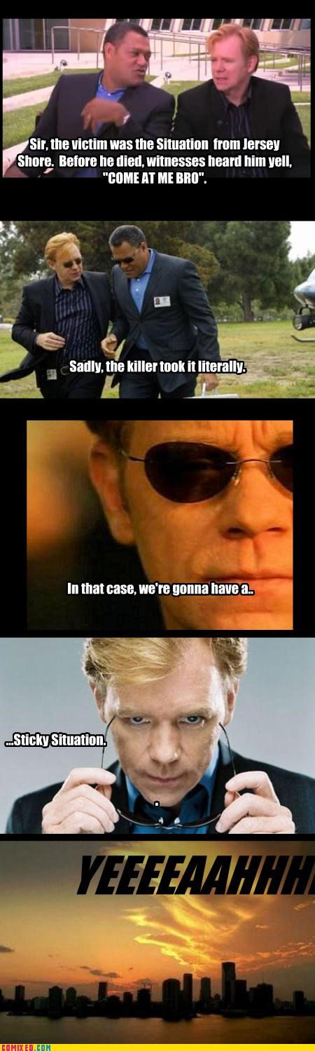 bromance,csi,ejaculation,Horatio,jersey shore,puns,TV