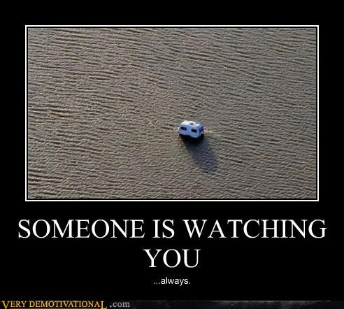 SOMEONE IS WATCHING YOU ...always.
