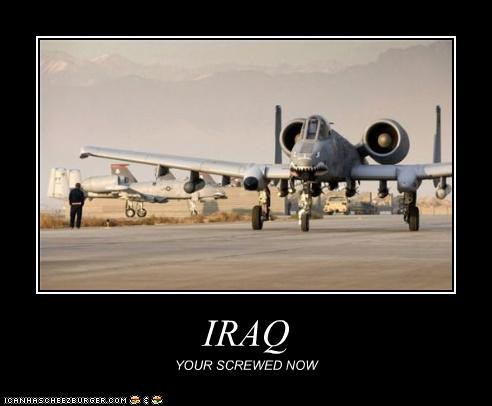 IRAQ YOUR SCREWED NOW
