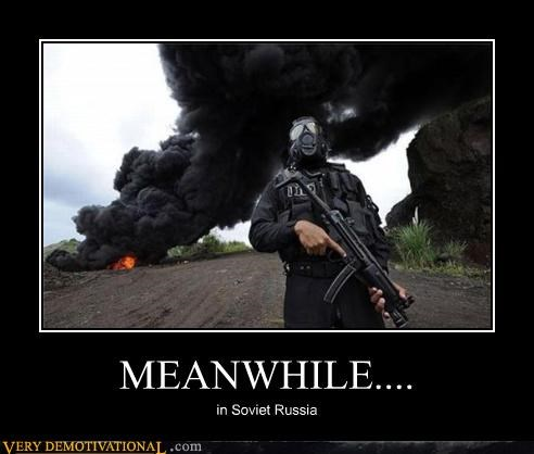 MEANWHILE.... in Soviet Russia