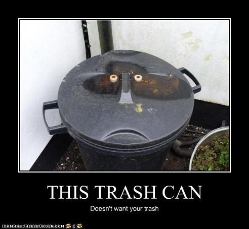 THIS TRASH CAN Doesn't want your trash
