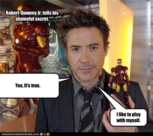 Yes, It's true. I like to play with myself. Robert Downey Jr. tells his shameful secret.