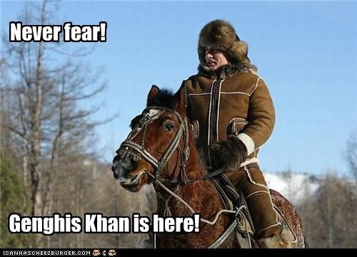 Never fear! Genghis Khan is here!