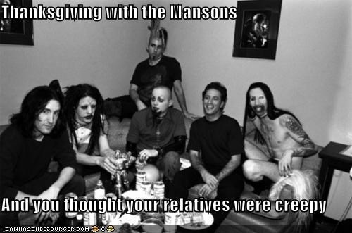Thanksgiving with the Mansons And you thought your relatives were creepy