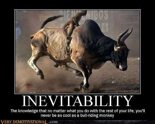 awesome,bull,inevitability,monkey,sad but true