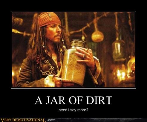 A JAR OF DIRT need i say more?