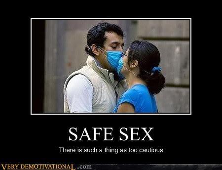 SAFE SEX There is such a thing as too cautious