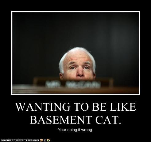 WANTING TO BE LIKE BASEMENT CAT. Your doing it wrong.