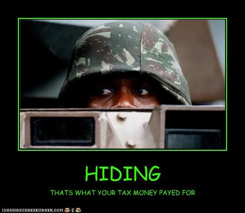 HIDING THATS WHAT YOUR TAX MONEY PAYED FOR