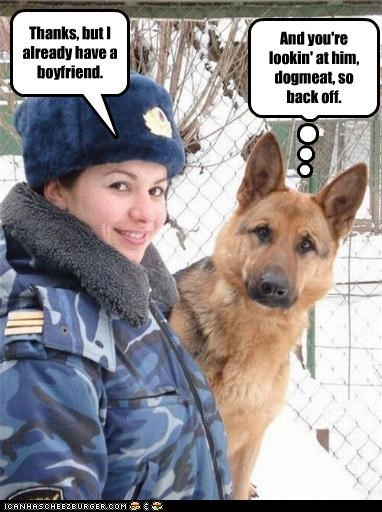 Thanks, but I already have a boyfriend. And you're lookin' at him, dogmeat, so back off.