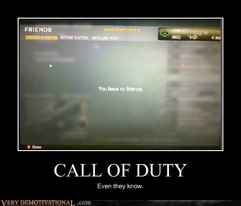 call of duty,forever alone,friends suck,no friends,Sad,Videogames,xbox 360