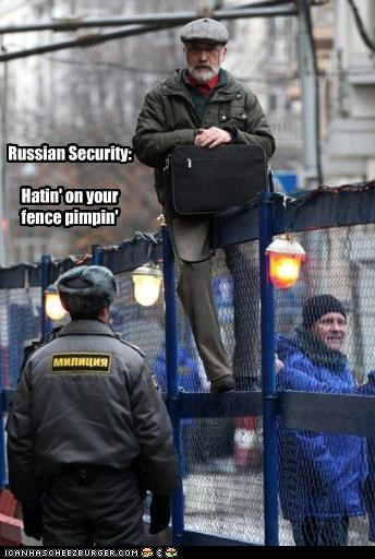 Russian Security: Hatin' on your fence pimpin'