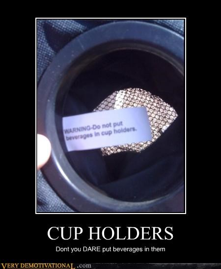 CUP HOLDERS Dont you DARE put beverages in them