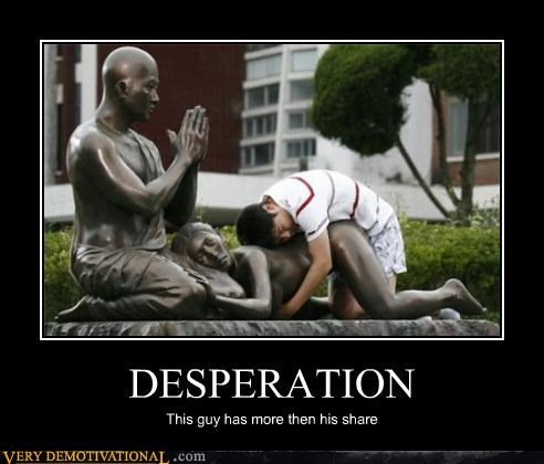 desperation,passing out,sad but true,sex,statues,wtf