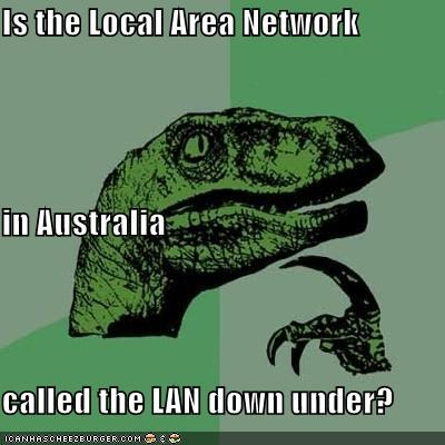 Is the Local Area Network in Australia called the LAN down under?