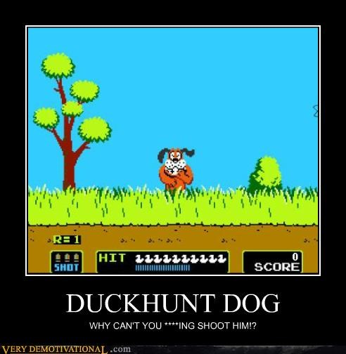 DUCKHUNT DOG WHY CAN'T YOU ****ING SHOOT HIM!?