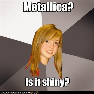 metallica,Musically Oblivious 8th Grader