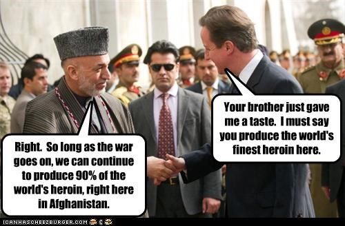 Your brother just gave me a taste. I must say you produce the world's finest heroin here. Right. So long as the war goes on, we can continue to produce 90% of the world's heroin, right here in Afghanistan.