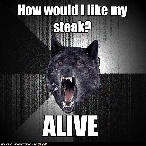 alive,Insanity Wolf,medium,rare,steak
