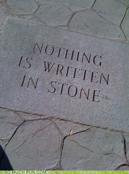 adage,cliché,ICWUDT,literalism,nothing,nothing is written in stone,stone,written