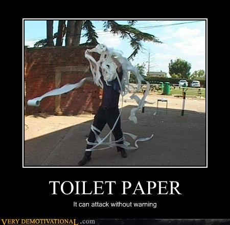 TOILET PAPER It can attack without warning