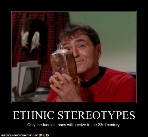 ETHNIC STEREOTYPES Only the funniest ones will survive to the 23rd century.