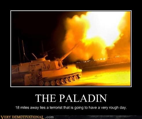 THE PALADIN 18 miles away lies a terrorist that is going to have a very rough day.