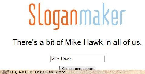 mike hawk,sloganmaker