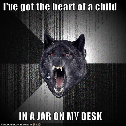 I've got the heart of a child IN A JAR ON MY DESK