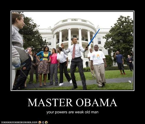 MASTER OBAMA your powers are weak old man
