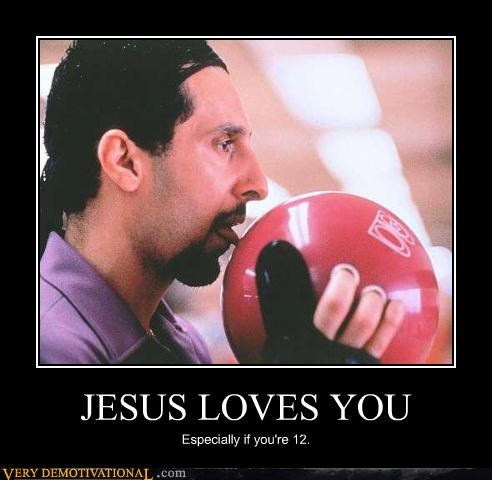 JESUS LOVES YOU Especially if you're 12.