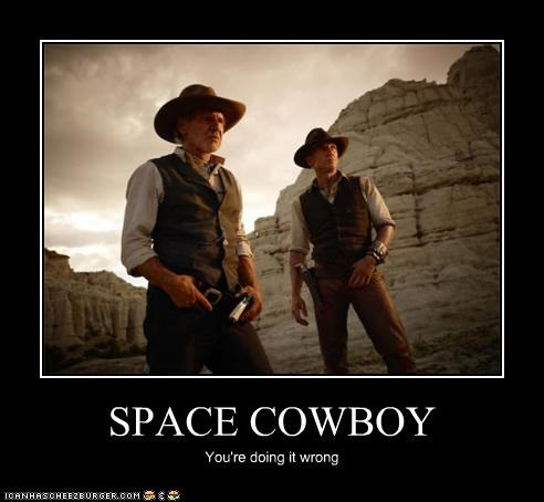 SPACE COWBOY You're doing it wrong