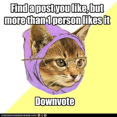 downvote,exclusive,Hipster Kitty,too popular