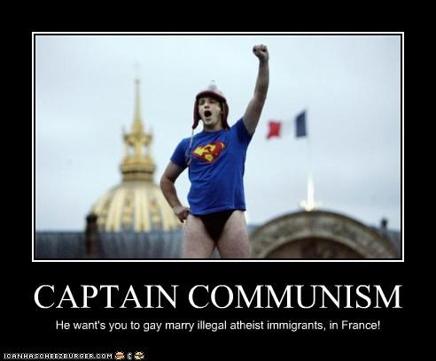 CAPTAIN COMMUNISM He want's you to gay marry illegal atheist immigrants, in France!
