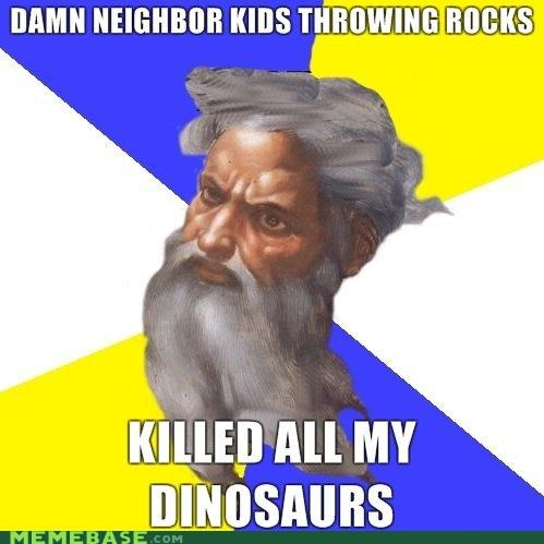 dinosaurs,get off my lawn,god,Memes,neighbor kids