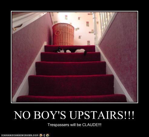NO BOY'S UPSTAIRS!!! Trespassers will be CLAUDE!!!