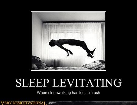 levitation,lost its rush,powers,sleep