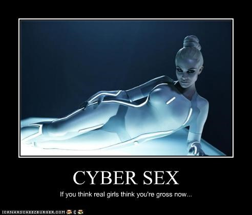 CYBER SEX If you think real girls think you're gross now...