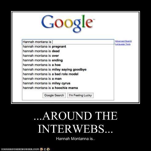 ...AROUND THE INTERWEBS... Hannah Montanna is..