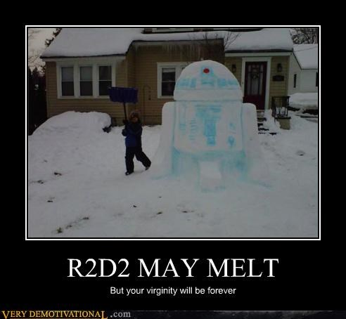 R2D2 MAY MELT But your virginity will be forever