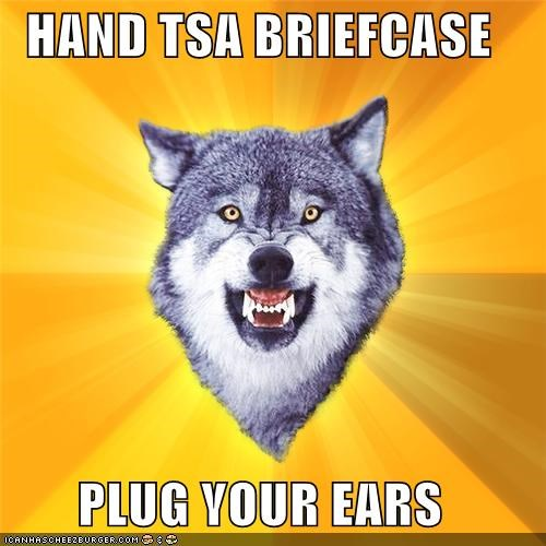 briefcase,Courage Wolf,plug your ears,trolling,TSA