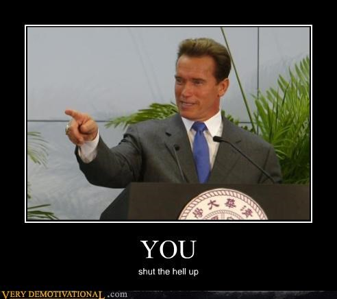 Arnold Scwharzenegger california politics retort shut up