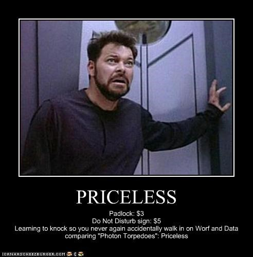"PRICELESS Padlock: $3 Do Not Disturb sign: $5 Learning to knock so you never again accidentally walk in on Worf and Data comparing ""Photon Torpedoes"": Priceless"