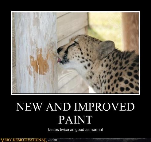 NEW AND IMPROVED PAINT tastes twice as good as normal