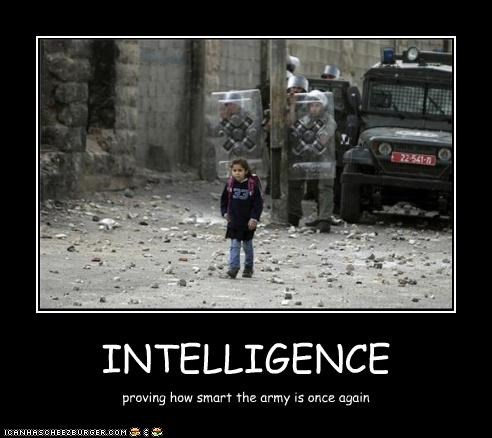 INTELLIGENCE proving how smart the army is once again
